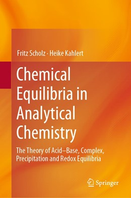 Abbildung von Scholz / Kahlert | Chemical Equilibria in Analytical Chemistry | 1st ed. 2019 | 2019 | The Theory of Acid–Base, Compl...
