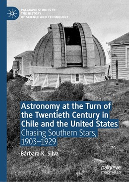 Abbildung von Silva   Astronomy at the Turn of the Twentieth Century in Chile and the United States   1st ed. 2019   2019   Chasing Southern Stars, 1903–1...