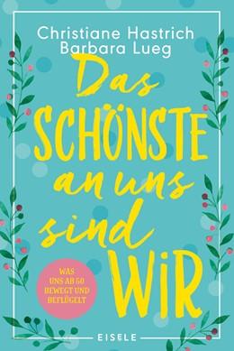 Abbildung von Hastrich / Lueg   Das Schönste an uns sind wir   1. Auflage   2021   beck-shop.de