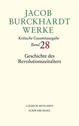 Abbildung von Burckhardt, Jacob | Jacob Burckhardt Werke, Band 28: Geschichte des Revolutionszeitalters | 2009
