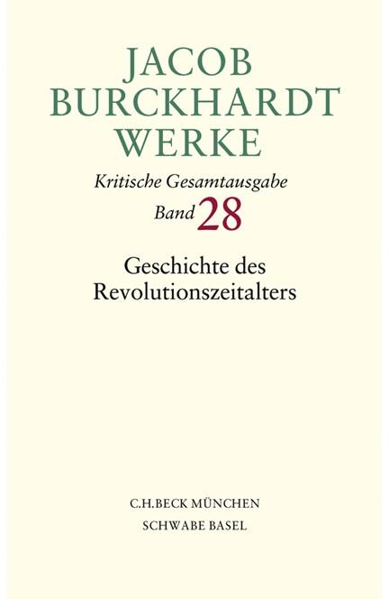Cover: Jacob Burckhardt, Jacob Burckhardt Werke, Band 28: Geschichte des Revolutionszeitalters