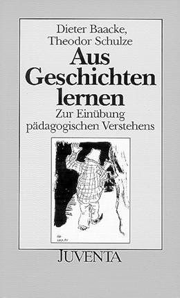 Abbildung von Baacke / Schulze | Aus Geschichten lernen | Neuausg. | 1993 | Zur Einübung pädagogischen Ver...
