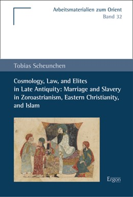 Abbildung von Scheunchen | Cosmology, Law, and Elites in Late Antiquity: Marriage and Slavery in Zoroastrianism, Eastern Christianity, and Islam | 1. Auflage | 2019