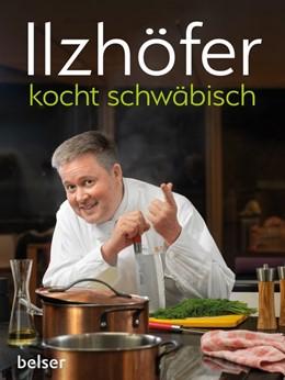 Abbildung von Ilzhöfer | Ilzhöfer kocht schwäbisch | 1. Auflage | 2019 | beck-shop.de