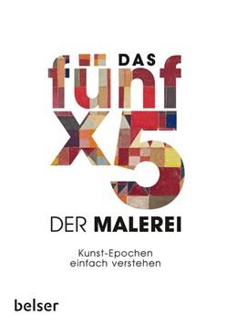 Abbildung von Hille / Schäfer | Das 5 x 5 der Malerei | 2019 | Kunst-Epochen einfach verstehe...