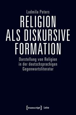 Abbildung von Peters | Religion als diskursive Formation | 2020 | Darstellung von Religion in de...