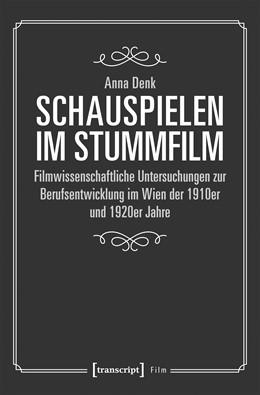 Abbildung von Denk | Schauspielen im Stummfilm | 1. Auflage | 2020 | beck-shop.de