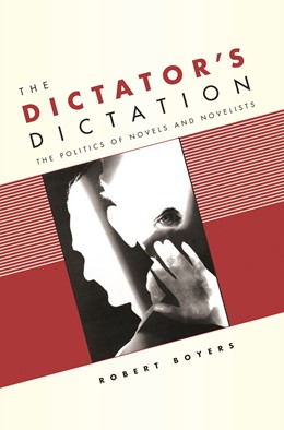Abbildung von Boyers | The Dictator's Dictation | 2005 | The Politics of Novels and Nov...