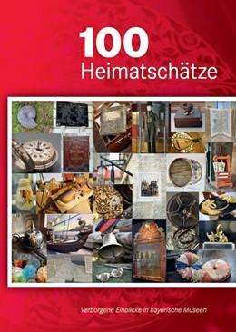 Abbildung von 100 Heimatschätze - Verborgene Einblicke in bayerische Museen | 2019
