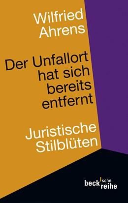 Abbildung von Ahrens, Wilfried   Der Unfallort hat sich bereits entfernt   2009   Neue juristische Stilblüten   4072