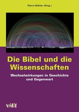 Abbildung von Bühler | Die Bibel und die Wissenschaften | 2019 | Wechselwirkungen in Geschichte...