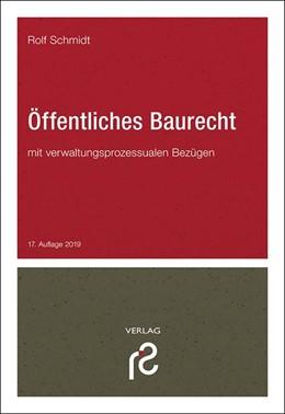 Abbildung von Schmidt   Öffentliches Baurecht   17., völlig neu bearbeitete und aktualisierte Auflage 2019   2019   mit verwaltungsprozessualen Be...