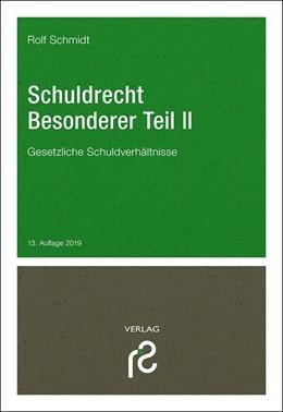 Abbildung von Schmidt | Schuldrecht Besonderer Teil II | 13., neu bearbeitete und aktualisierte Neuauflage 2019 | 2019 | Gesetzliche Schuldverhältnisse