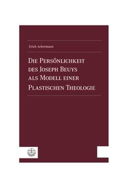 Abbildung von Ackermann | Die Persönlichkeit des Joseph Beuys als Modell einer Plastischen Theologie | 1. Auflage | 2019 | beck-shop.de