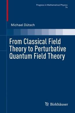 Abbildung von Dütsch | From Classical Field Theory to Perturbative Quantum Field Theory | 1. Auflage | 2019 | beck-shop.de
