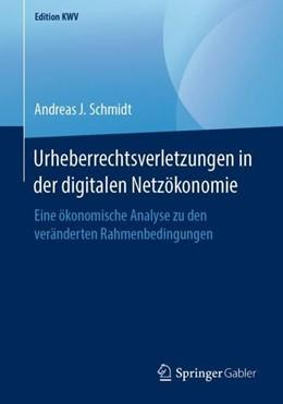 Abbildung von Schmidt | Urheberrechtsverletzungen in der digitalen Netzökonomie | 1. Aufl. 2012 | 2019 | Eine ökonomische Analyse zu de...