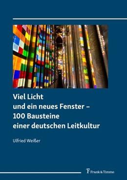 Abbildung von Weißer   Viel Licht und ein neues Fenster - 100 Bausteine einer deutschen Leitkultur   1. Auflage   2019   beck-shop.de