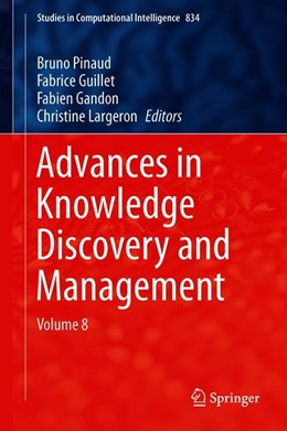 Abbildung von Pinaud / Guillet / Gandon / Largeron | Advances in Knowledge Discovery and Management | 1st ed. 2019 | 2019 | Volume 8 | 834