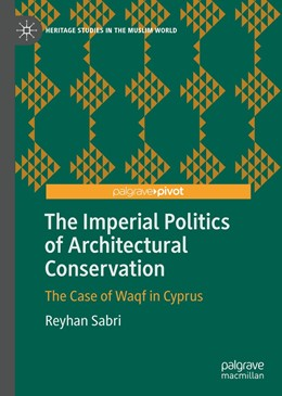 Abbildung von Sabri | The Imperial Politics of Architectural Conservation | 1. Auflage | 2019 | beck-shop.de