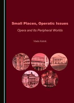 Abbildung von Small Places, Operatic Issues | 1. Auflage | 2019 | beck-shop.de