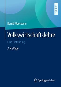 Abbildung von Woeckener   Volkswirtschaftslehre   3., überarbeitete und ergänzte Auflage   2019   Eine Einführung