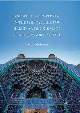 Abbildung von Meisami | Knowledge and Power in the Philosophies of Hamid al-Din Kirmani and Mulla Sadra Shirazi | Softcover reprint of the original 1st ed. 2018 | 2018