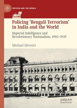 Abbildung von Silvestri | Policing 'Bengali Terrorism' in India and the World | 1. Auflage | 2019 | beck-shop.de