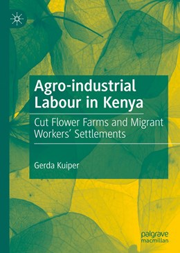 Abbildung von Kuiper | Agro-industrial Labour in Kenya | 1st ed. 2019 | 2019 | Cut Flower Farms and Migrant W...