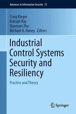 Abbildung von Rieger / Ray / Zhu / Haney | Industrial Control Systems Security and Resiliency | 1st ed. 2019 | 2019