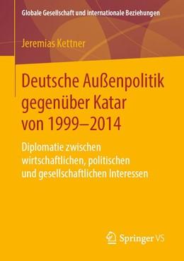 Abbildung von Kettner | Deutsche Außenpolitik gegenüber Katar von 1999-2014 | 2019 | Diplomatie zwischen wirtschaft...