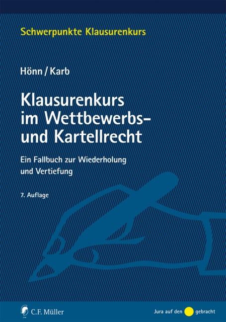 Abbildung von Hönn / Karb | Klausurenkurs im Wettbewerbs- und Kartellrecht | 7., neu bearbeitete Auflage 2019 | 2019