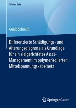 Abbildung von Schmidt | Differenzierte Schädigungs- und Alterungsdiagnose als Grundlage für ein zielgerichtetes Asset-Management im polymerisolierten Mittelspannungskabelnetz | 1. Aufl. 2009 | 2019