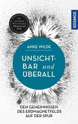 Abbildung von Wilde   Unsichtbar und überall   2019   Den Geheimnissen des Erdmagnet...