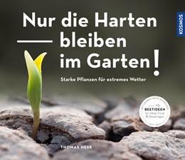 Abbildung von Heß | Nur die Harten bleiben im Garten! | 2019 | Starke Pflanzen für extremes W...