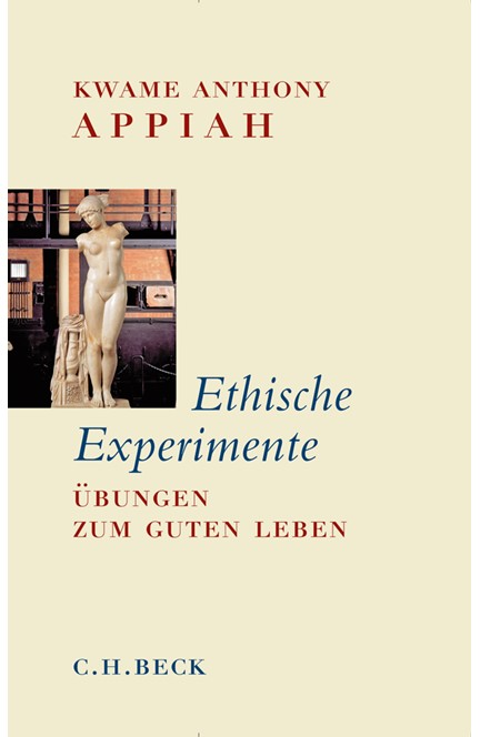 Cover: Kwame Anthony Appiah, Ethische Experimente