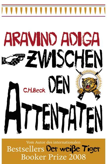 Cover: Aravind Adiga, Zwischen den Attentaten
