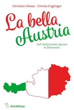 Abbildung von Hlavac / Englinger | La bella Austria | 2019 | Auf italienischen Spuren in Ös...