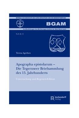 Abbildung von Agethen   Apographa epistolarum – Die Tegernseer Briefsammlung des 15. Jahrhunderts   2019   Untersuchung und Regesten-Edit...   2