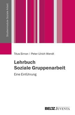 Abbildung von Simon / Wendt | Lehrbuch Soziale Gruppenarbeit | 1. Auflage | 2019 | beck-shop.de