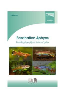 Abbildung von Ott | Faszination Aphyos | 1. Auflage | 2019 | beck-shop.de