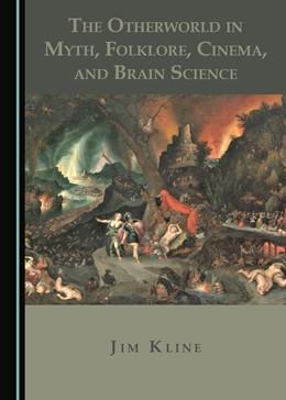 Abbildung von The Otherworld in Myth, Folklore, Cinema, and Brain Science | 1. Auflage | 2019 | beck-shop.de