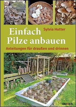 Abbildung von Hutter | Einfach Pilze anbauen | 1. Auflage | 2019 | beck-shop.de