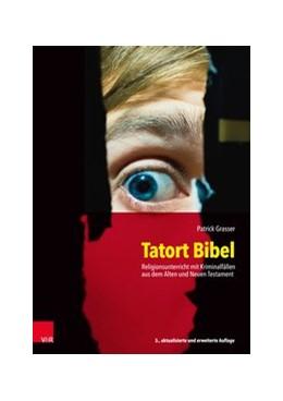 Abbildung von Grasser | Tatort Bibel | 3., aktualisierte und erweiterte Auflage 2019 | 2019 | Religionsunterricht mit Krimin...