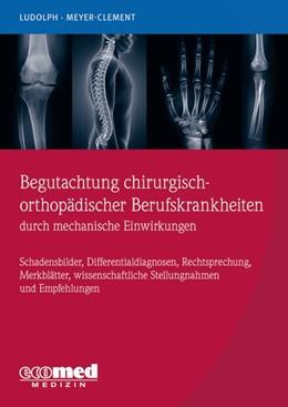 Abbildung von Ludolph / Meyer-Clement | Begutachtung chirurgisch-orthopädischer Berufskrankheiten durch mechanische Einwirkungen | 1. Auflage | 2019 | beck-shop.de