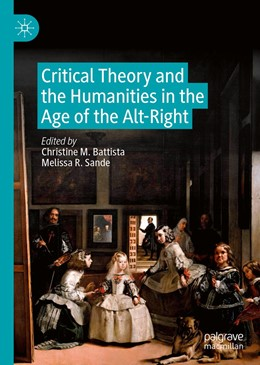 Abbildung von Battista / Sande | Critical Theory and the Humanities in the Age of the Alt-Right | 1st ed. 2019 | 2019