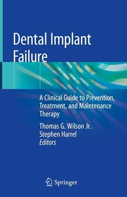 Abbildung von Wilson Jr. / Harrel | Dental Implant Failure | 1st ed. 2019 | 2019 | A Clinical Guide to Prevention...