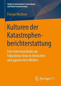 Abbildung von Meißner   Kulturen der Katastrophenberichterstattung   2019   Eine Interviewstudie zur Fukus...