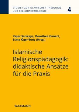 Abbildung von Sarikaya / Ermert / Öger-Tunç | Islamische Religionspädagogik: didaktische Ansätze für die Praxis | 2019 | 4