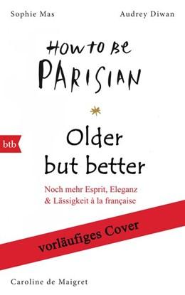 Abbildung von De Maigret / Mas | Older, but Better, but Older: Von den Autorinnen von How to Be Parisian Wherever You Are | 1. Auflage | 2019 | beck-shop.de