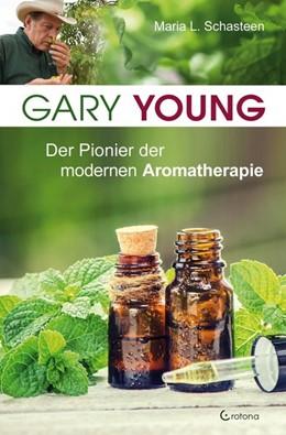Abbildung von Schasteen | Gary Young | 2019 | Der Pionier der modernen Aroma...